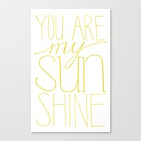 you are my sunshine Canvas Prints featuring Sunshine by Letter and Line Studio
