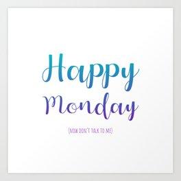 Happy Monday (now don't talk to me) Art Print