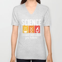 Science Doesnt Care What You Believe,Against Ignorance And Faith  Unisex V-Neck