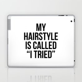 """My Hairstyle is Called """"I Tried"""" Laptop & iPad Skin"""