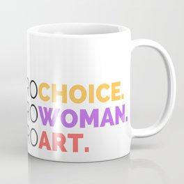 PRO CHOICE. PRO WOMAN. PRO ART. Coffee Mug