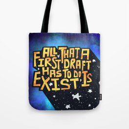 All A First Draft Has To Do Is Exist Tote Bag