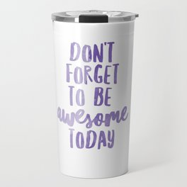 Don't Forget to be Awesome Today Purple Water Color Travel Mug