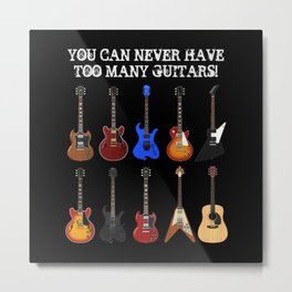 You Can Never Have Too Many Guitars! Metal Print