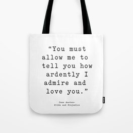 You must allow me to tell you how ardently I admire and love you. Pride and Prejudice Tote Bag