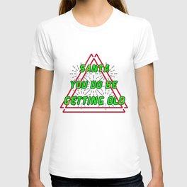 Santa you do be getting old Christmas Eve Claus December25 merry Xmas family joyful Jesus holly gift present yule jingle bells reindeer naughty nice T-shirt