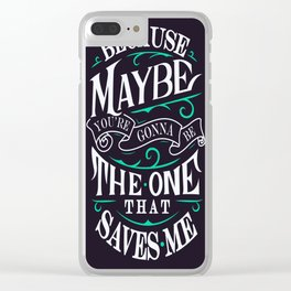 The One That Saves Me Clear iPhone Case