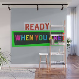 Ready When You Are! Wall Mural