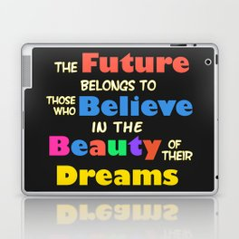 The Future Belongs to those who Believe in the Beauty of their Dreams Laptop & iPad Skin