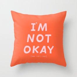 I'm Not Okay Throw Pillow
