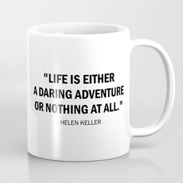 Life is either a daring adventure or nothing at all. Coffee Mug