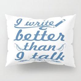 I Write Better Than I Talk Pillow Sham