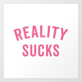 Reality Sucks, Quote Art Print