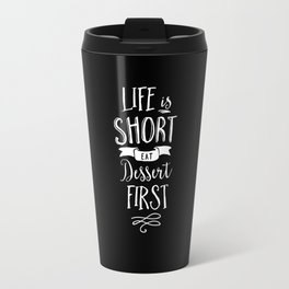 Life is Short Eat Dessert First black and white modern typography quote poster wall art home decor Travel Mug