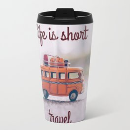 Life is short, travel Travel Mug