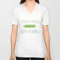 physics V-neck T-shirts featuring Physics makes us all its bitches by Erika Noel Design