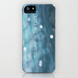 Go Jump In The Lake iPhone Case