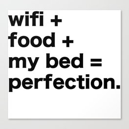 wifi + food + my bed = perfection Canvas Print