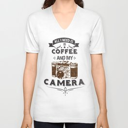 All i need is coffee and my camera Unisex V-Neck