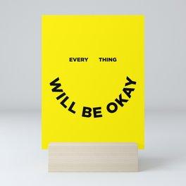 Everything Will Be Okay Mini Art Print