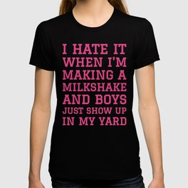 I HATE IT WHEN I'M MAKING A MILKSHAKE AND BOYS JUST SHOW UP IN MY YARD (Strawberry Pink) T-shirt