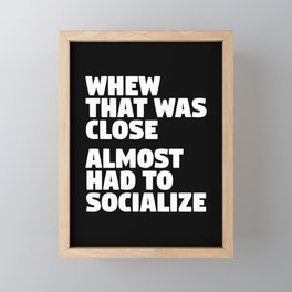 Whew That Was Close Almost Had To Socialize (Black & White) Framed Mini Art Print