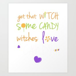 Get that Witch Some Candy Witches Love Candy T-Shirt Art Print