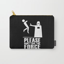 Please Don't Use The Force Carry-All Pouch