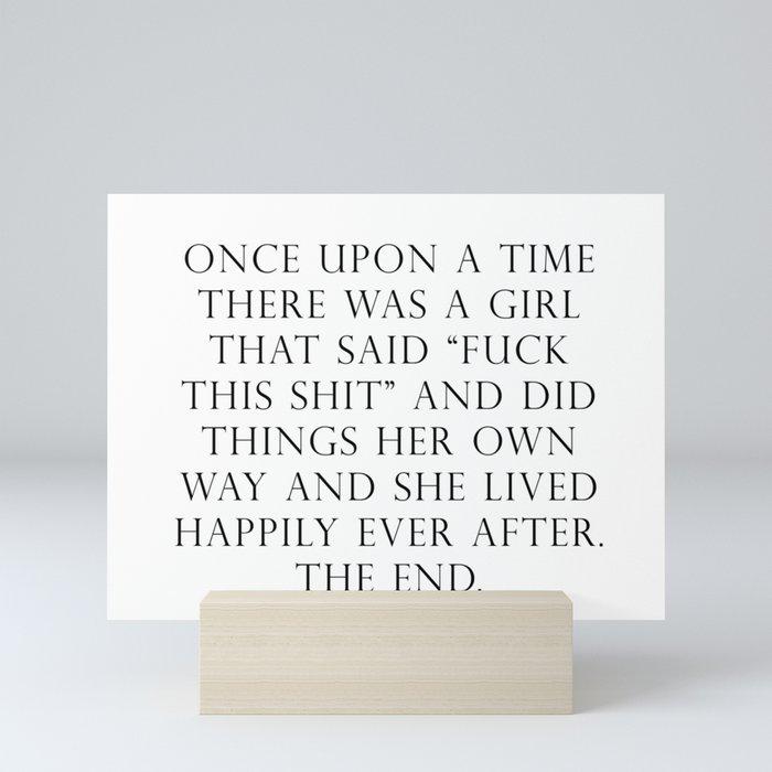Once upon a time she said fuck this Mini Art Print