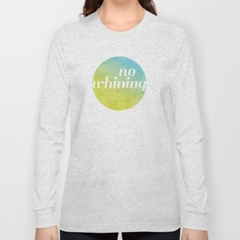 No Whining Long Sleeve T-shirt