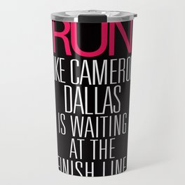 Run like Cameron Dallas is waiting at the Finish line Travel Mug