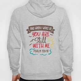 And When I Wake Up, You Are Still With Me Hoody