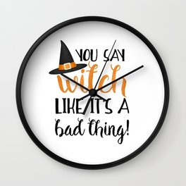 You Say Witch Like It's A Bad Thing! Wall Clock