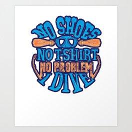 Scuba Diver No Shoes No Shirt No Problem I Dive Art Print