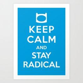 Keep Calm and Stay Radical Art Print