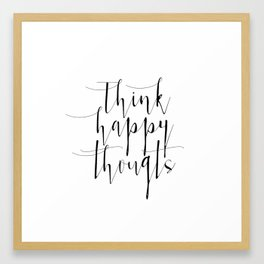 Think Happy Thoughts, Inspirational Print, Wall Print, Poster, Wall Art, Inspirational Quote, Home D Framed Art Print