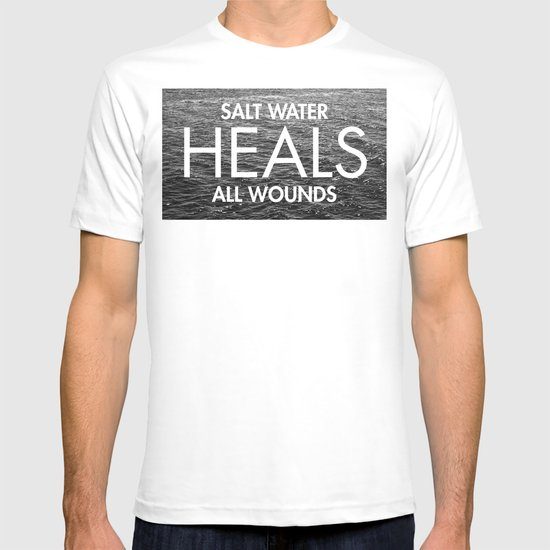 Salt Water Heals All Wounds T-shirt