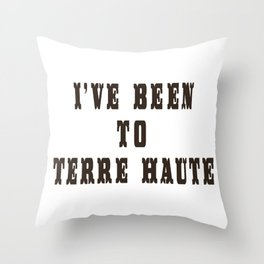 I've Been To Terre Haute Throw Pillow