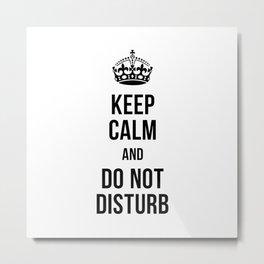keep Calm and Do Not Disturb Metal Print