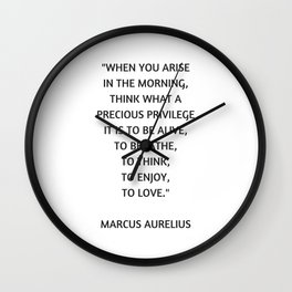 Stoic Philosophy Quote - Marcus Aurelius - What a precious privilege it is to be alive Wall Clock