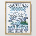 I Only Go Dog Sled Racing On Days That End in Y by magicsd_designs