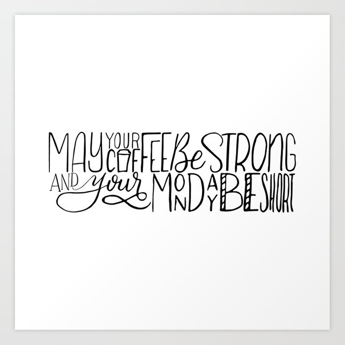 May Your Coffee Be Strong And Your Monday Be Short Art Print By