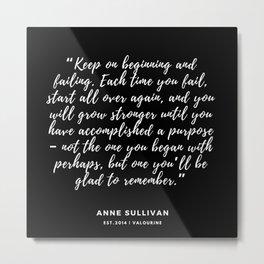 Keep on beginning and failing.–Anne Sullivan Metal Print
