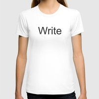 write T-shirts featuring Write by Empire Ruhl