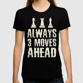 Chess Player Always 3 Moves Ahead Chess Lover T-shirt
