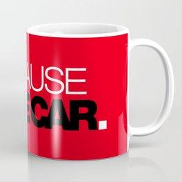 BECAUSE RACE CAR v6 HQvector Coffee Mug