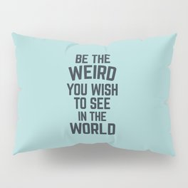 Weird In The World (Blue) Funny Quote Pillow Sham