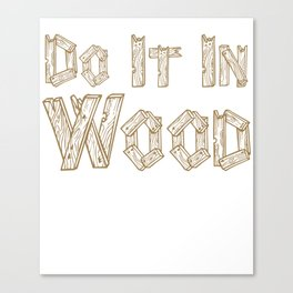 Do It in Wood Woodshop Woodworking Craftsmanship T-Shirt Canvas Print