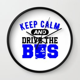 keep calm and drive the bus 1 Wall Clock