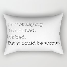 But it could be worse. - Breaking Bad - TV Show Collection Rectangular Pillow